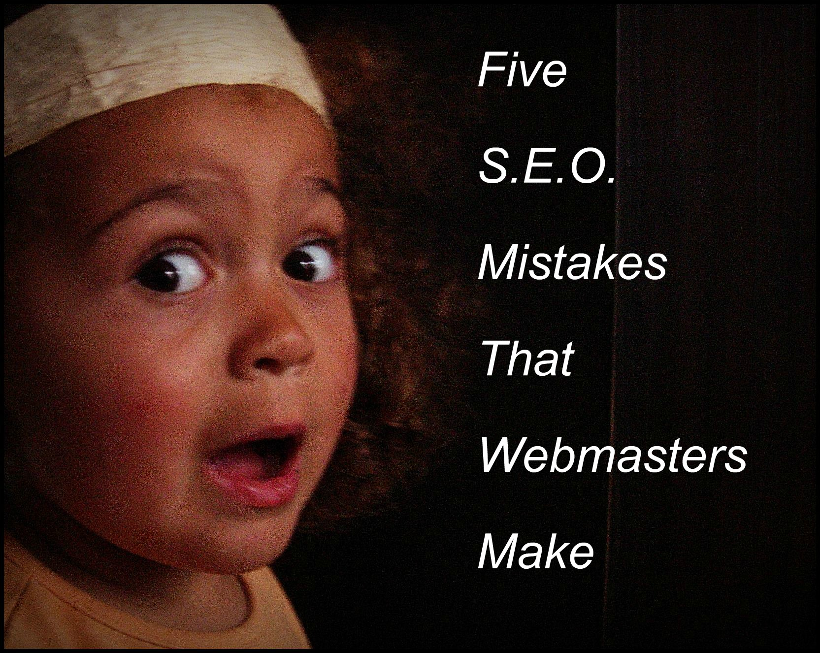 The 5 Most Frequent S.E.O. Mistakes Webmasters Make