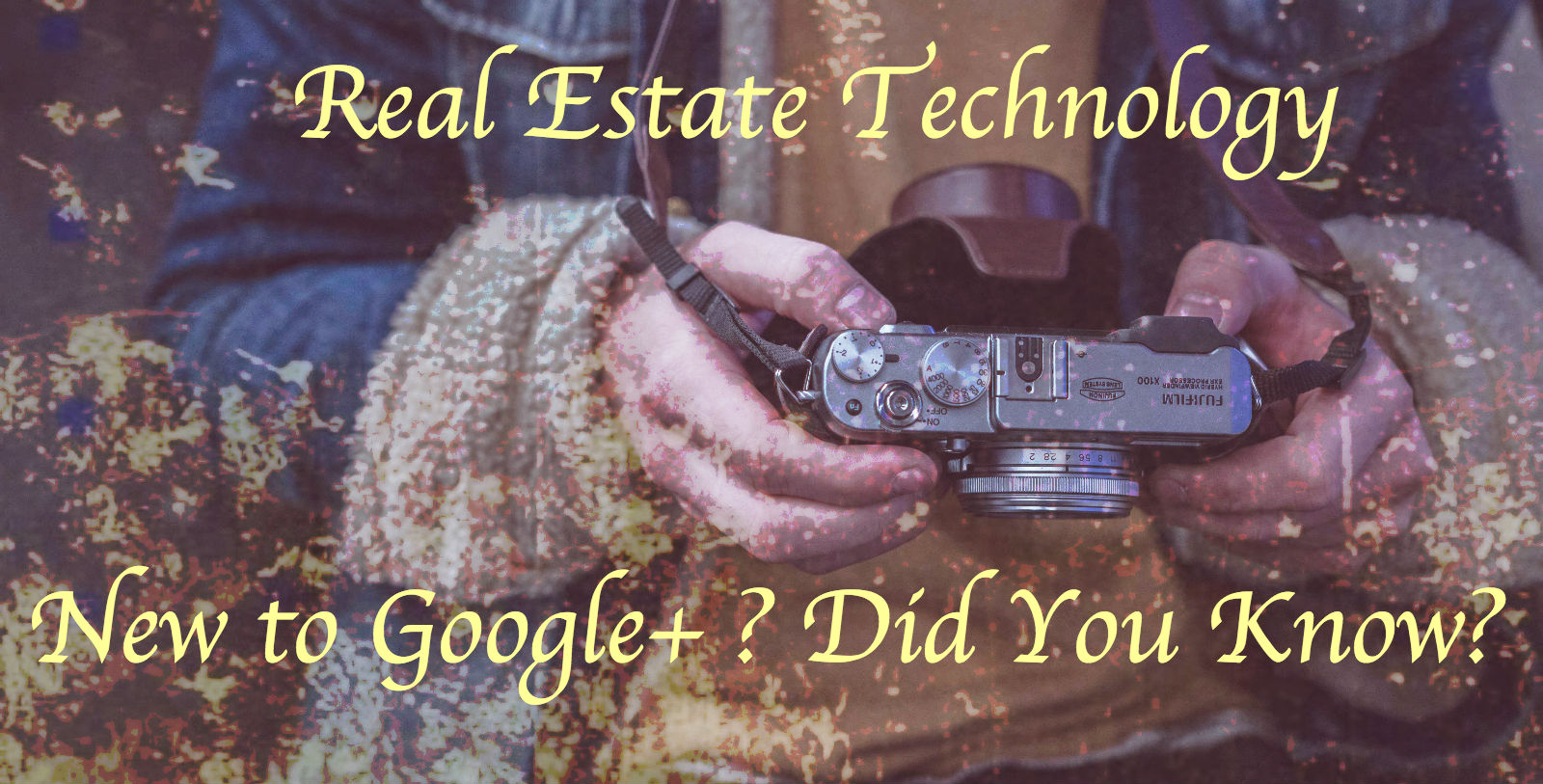 Real Estate Technology: Beginner's Guide to Google+